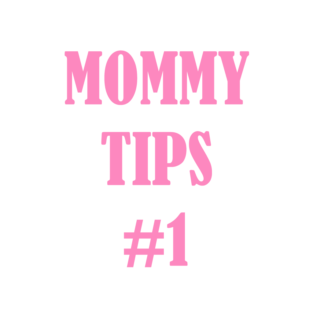 Mommy tips #1